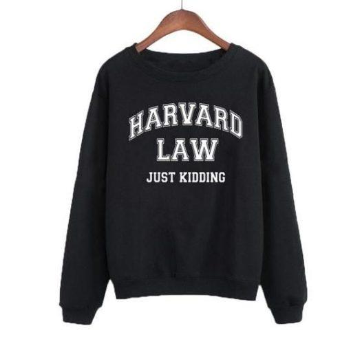 Harvard Law Just Kidding Sweatshirt LP01