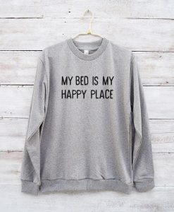 My Bed Is My Happy Place Sweatshirt LP01