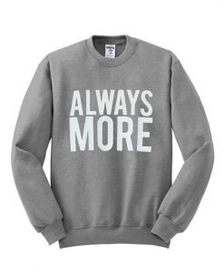 Always More Sweatshirt SR01
