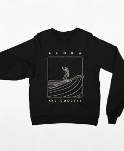 Aloha and Goodbye Sweatshirt SR01
