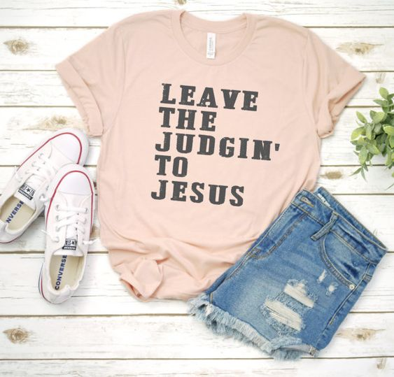 Leave the Judgin' to Jesus T-shirt ZL4M0