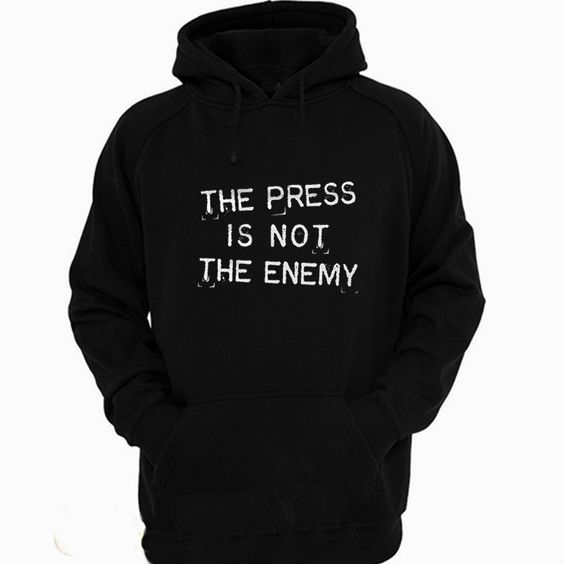 The Press Is Not The Enemy Hoodie AL13AG0