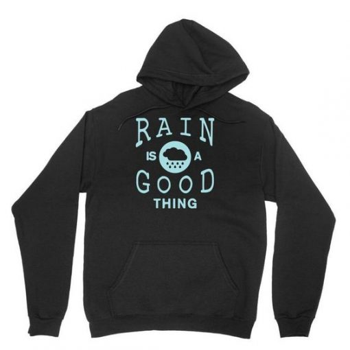 Rain Is A Good Hoodie SD30A1